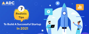 7 Realistic Tips To Build A Successful Startup In 2021