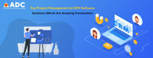 Top Project Management & CRM Software Solutions Which Are Amazing Trendsetters