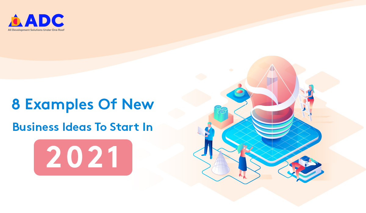 8-Examples-Of-New-Business-Ideas-To-Start-In-2021