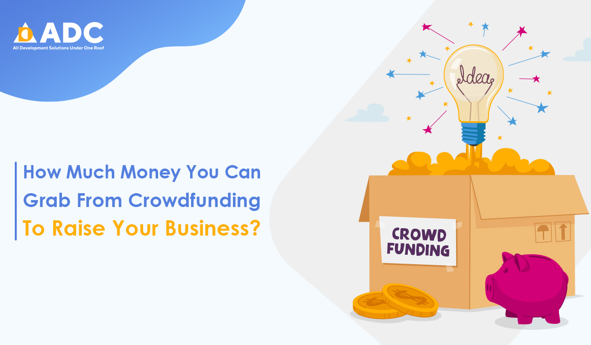 How Much Money You Can Grab From Crowdfunding To Raise Your Business?