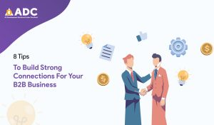 8 Tips To Build Strong Connections For Your B2B Business
