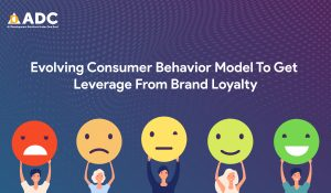 Evolving Consumer Behavior Model To Get Leverage From Brand Loyalty