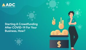 Starting A Crowdfunding After COVID-19 For Your Business, How?