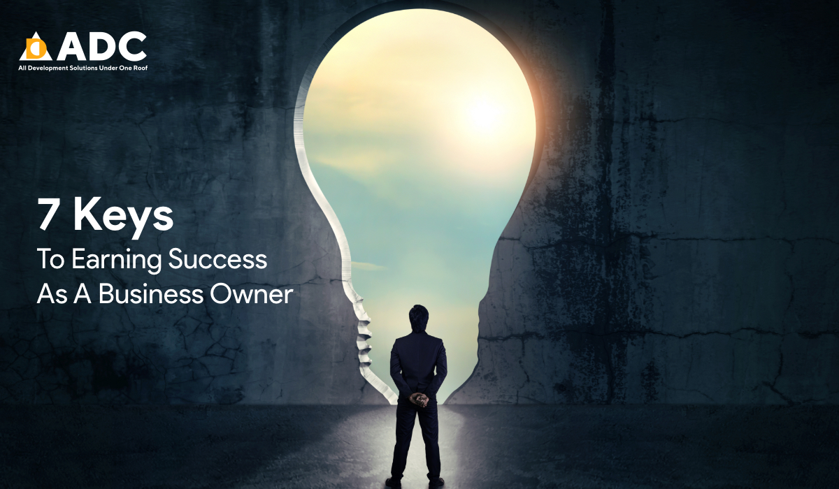 7 Keys To Earning Success As A Business Owner