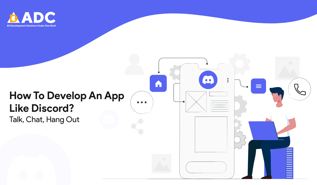 How To Develop An App Like Discord Talk, Chat, Hang Out