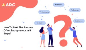 How To Start The Journey Of An Entrepreneur In 5 Steps?