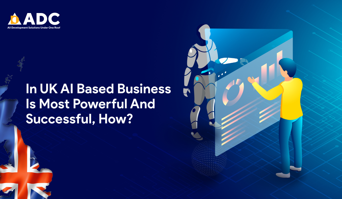 In UK AI Based Business Is Most Powerful And Successful, How?