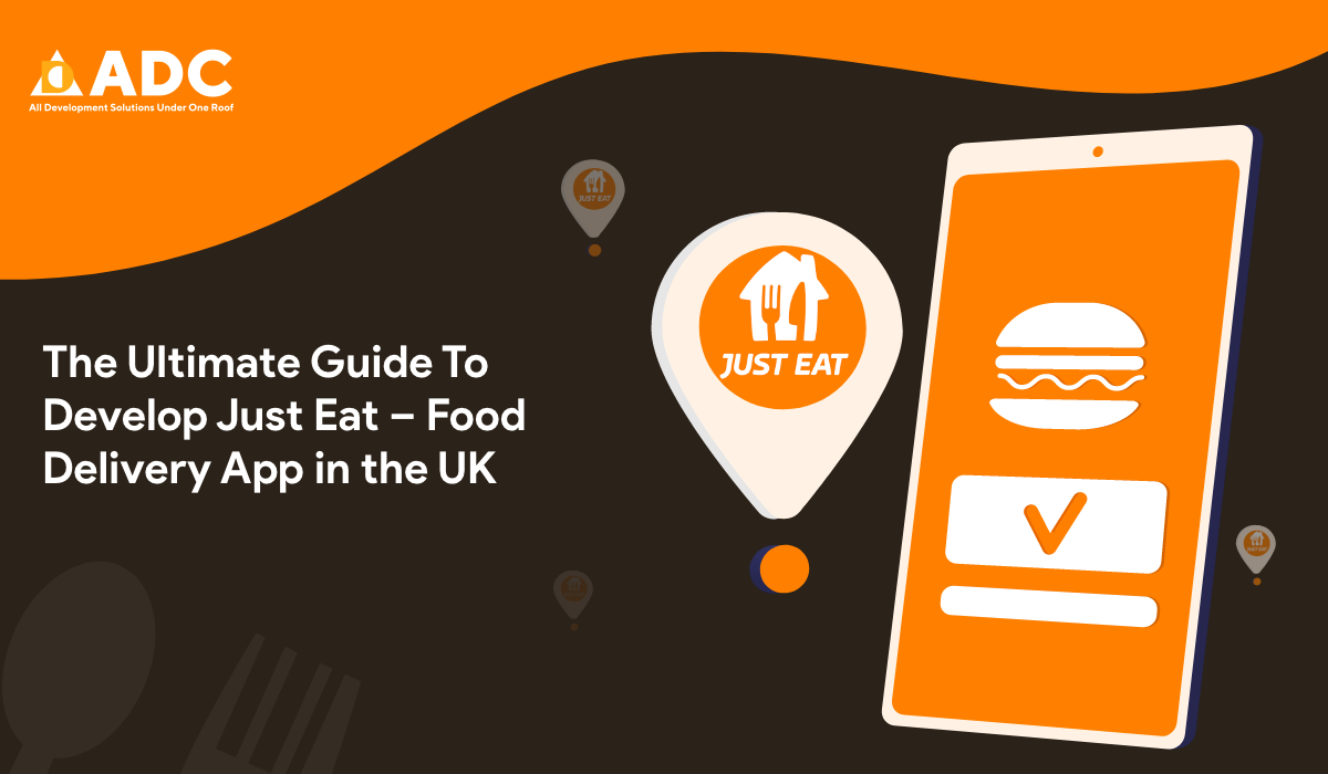 The Ultimate Guide To Develop Just Eat – Food Delivery App in the UK