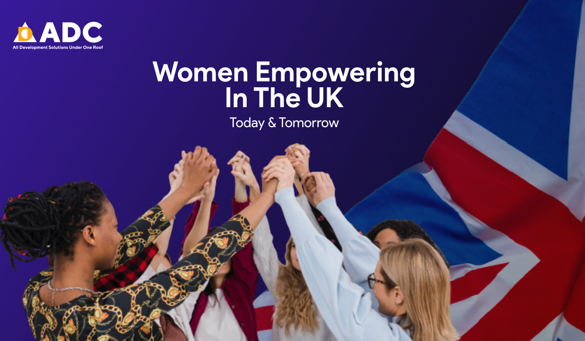 Women Empowering In The UK: Today & Tomorrow